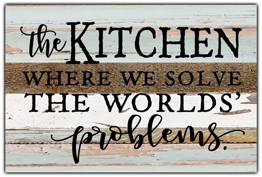 "The kitchen is where we solve the worlds problems 12x8"" Reclaimed Wood Sign - Sea Foam"