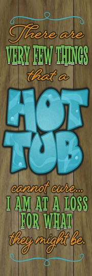 Hot Tub Cure 18x16 Indoor/Outdoor Recycled Polystyrene Wall Art