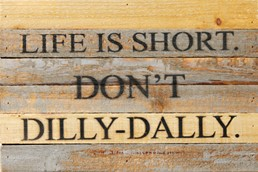 Don't Dilly-Dally 12x8 Reclaimed Wood Wall Art