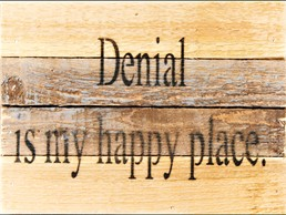 Denial... Happy Place 8x6 Reclaimed Wood Wall Art