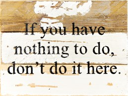 You Have Nothing To Do 8x6 Reclaimed Wood Wall Art