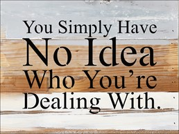 Simply Have No Idea 8x6 Reclaimed Wood Wall Art