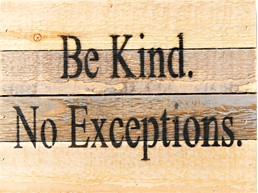 Be Kind No Exceptions 8X6 Reclaimed Wood Wall Art