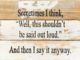 Shouldn't Be Said 8X6 Reclaimed Wood Wall Art