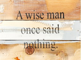 A Wise Man Once Said 8X6 Reclaimed Wood Wall Art