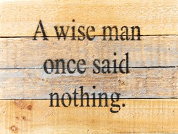 Wise Man Once Said... 8x6 Reclaimed Wood Wall Art