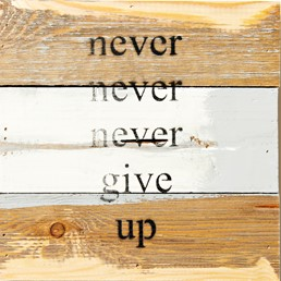Never Give Up 8x8 Reclaimed Wood Wall Art