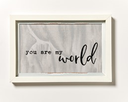You Are My World 18x12 Reclaimed Wood Wall Art