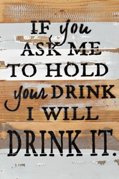 Hold Your Drink It 12x18 Reclaimed Wood Wall Art