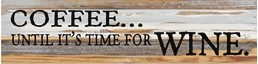 Coffee, Time for Wine 24x6 Reclaimed Wood Wall Art