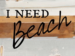I Need Beach 8x6 Reclaimed Wood Wall Art