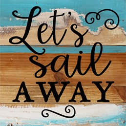 Let's Sail Away 8x8 Reclaimed Wood Wall Art