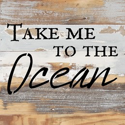 Take Me To The Ocean 12x12 Reclaimed Wood Wall Art