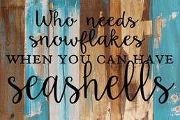 Who Needs Snowflakes 18x12 Reclaimed Wood Wall Art