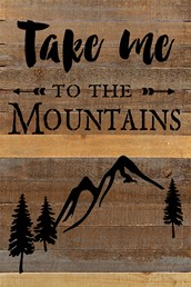 Take Me To Mountains 12x18 Reclaimed Wood Wall Art