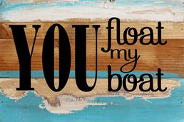 You Float My Boat 12x8 Reclaimed Wood Wall Art