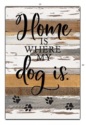 Home Where My Dog Is 12x18 Reclaimed Wood Wall Art