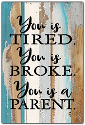 "You is tired you is broke you is a parent - 8 x12"" Reclaimed Wood Sign - Cool Br"