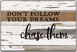 "Don't follow your dreams…Chase them 12x8"" Reclaimed Wood Sign - Silvered White"
