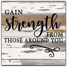 "Gain strength from those around you 12x12"" Reclaimed Wood Sign - Silvered White"