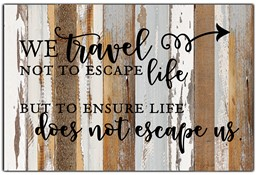 "We travel not to escape life but to ensure 18x12"" Reclaimed Wood Sign - Blue Whi"