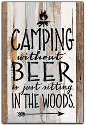 "Camping without beer is just sitting in the woods 8x12"" Reclaimed Wood Sign - Bl"
