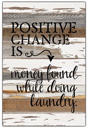 "Positive change is money found while doing laundry 12x18"" Reclaimed Wood Sign -"