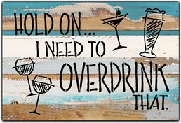 "Hold on I need to overdrink that 12x8"" Reclaimed Wood Sign - Cool Breeze"