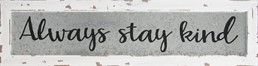 24x6 ALWAYS STAY KIND METAL/WOOD SIGN