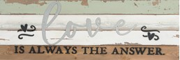 24X8 LOVE IS ALWAYS THE ANSWER RECLAIMED WOOD SIGN WITH METAL DETAIL