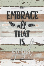 12X18 EMBRACE ALL THAT IS GOOD RECLAIMED WOOD SIGN WITH METAL DETAIL