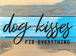 Dog Kisses Fix Everything 8x6 Reclaimed Wood Wall Art