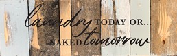 Laundry Today, or Naked Tomorrow 6x18 Reclaimed Wood Wall Art