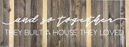 And So Together They Built a House They Loved 32x12 Reclaimed Wood Wall Art