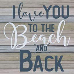 Love You to the Beach and Back 12x12 Indoor/Outdoor Recycled Polystyrene Wall Ar