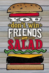You Don't Win Friends with Salad 12x18 Indoor/Outdoor Recycled Polystyrene Wall
