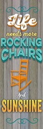 Life is Made for Rocking Chairs 18x6 Indoor/Outdoor Recycled Polystyrene Wall Ar